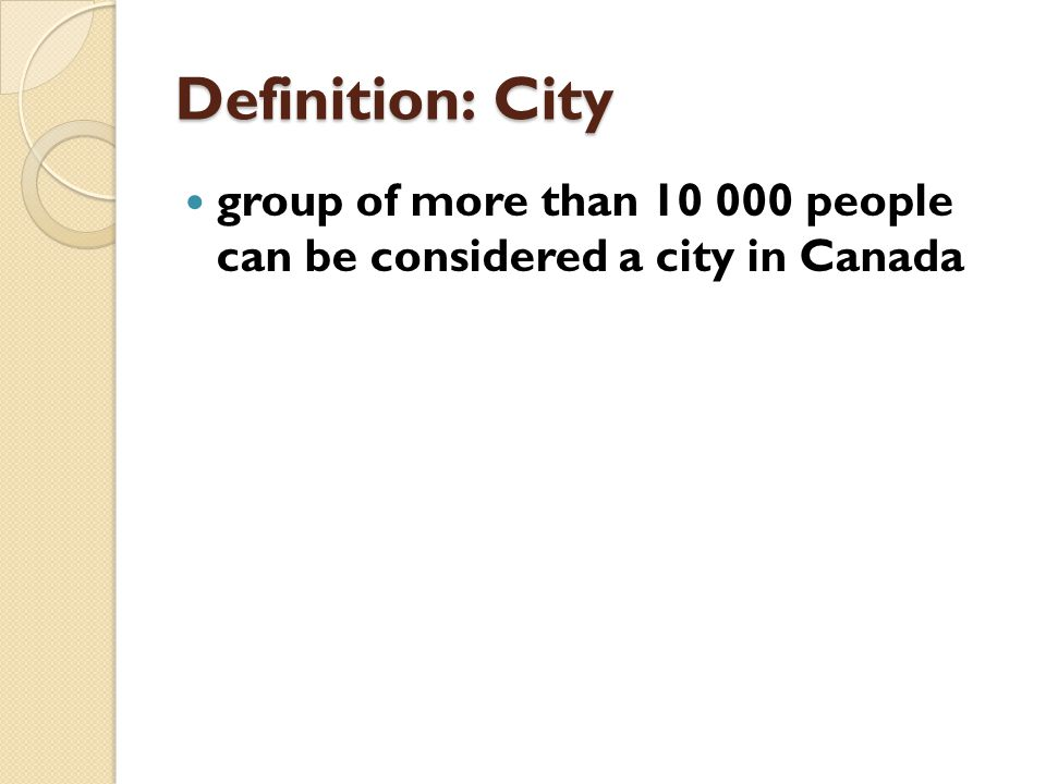 Definition: City group of more than people can be considered a city in Canada
