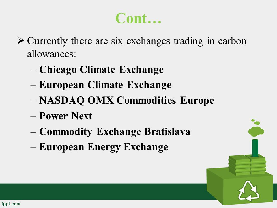 Cont… Currently there are six exchanges trading in carbon allowances:
