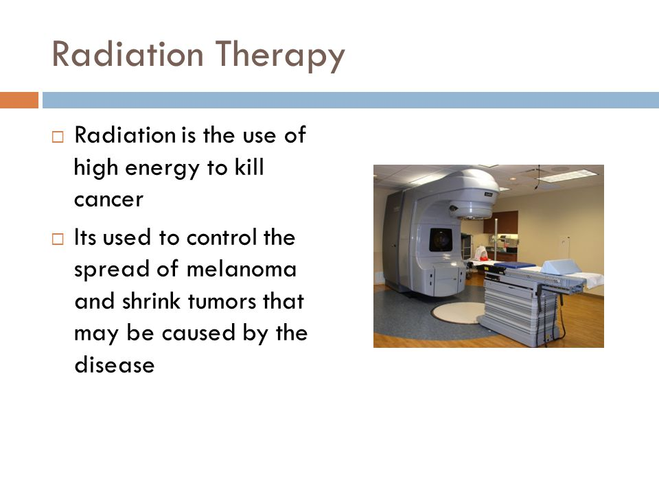 Radiation Therapy Radiation is the use of high energy to kill cancer