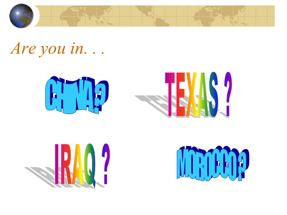 Are you in. . . TEXAS CHINA IRAQ MOROCCO
