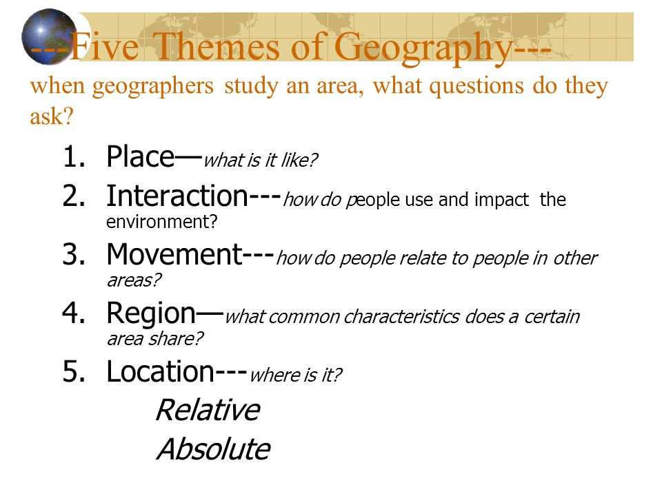 ---Five Themes of Geography--- when geographers study an area, what questions do they ask