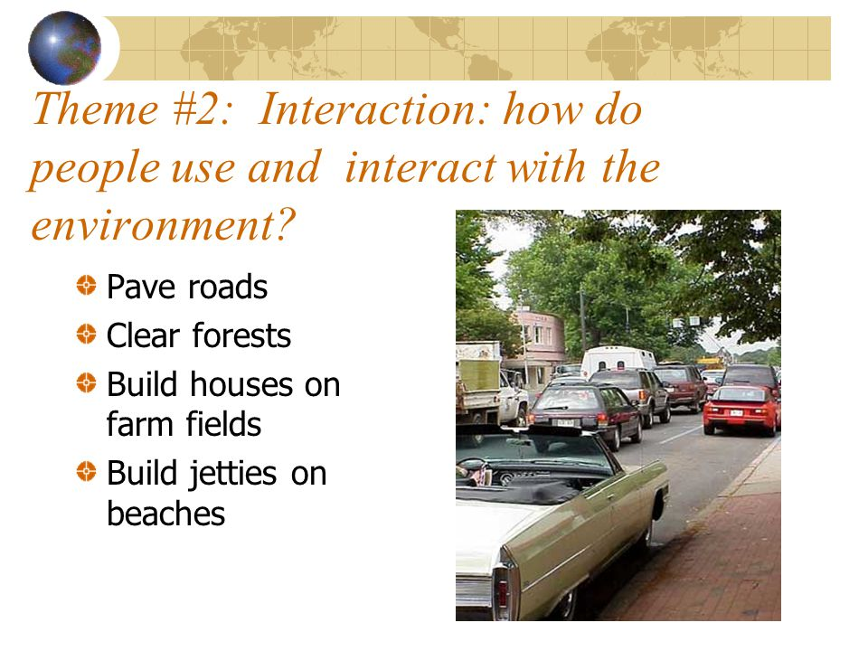 Theme #2: Interaction: how do people use and interact with the environment