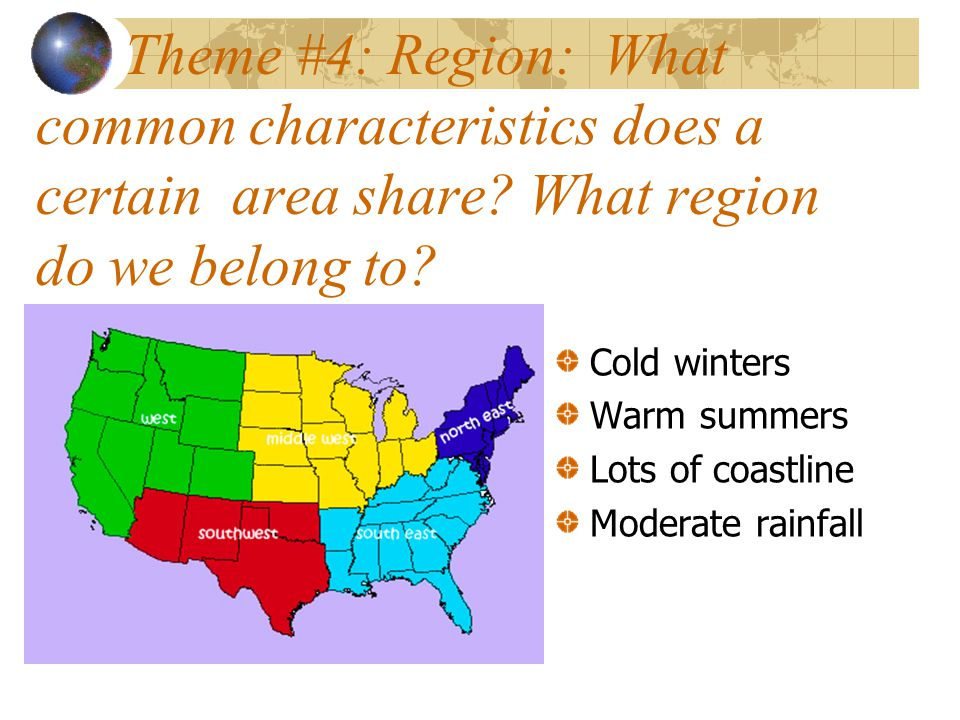Theme #4: Region: What common characteristics does a certain area share What region do we belong to