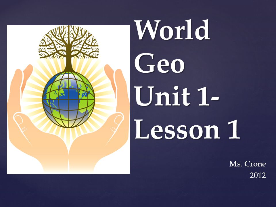 World Geo Unit 1 Lesson 1 Ms Crone Ppt Download