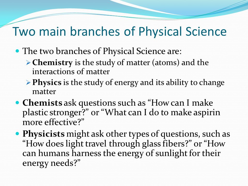 Two main branches of Physical Science
