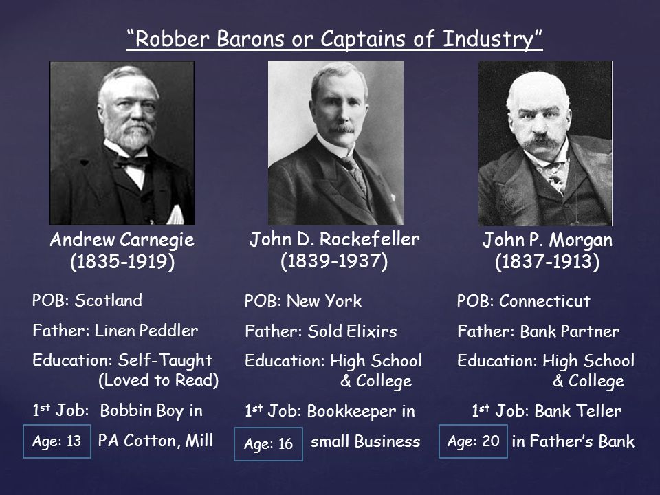 were these industrial capitalists captains of industry or robber barons Used to describe the captains of industry in america who were said to hold up commerce by controlling the rivers of trade as one of the most powerful and wealthy businessmen, whose kerosene.