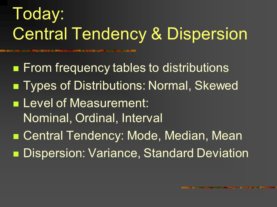 Today: Central Tendency & Dispersion