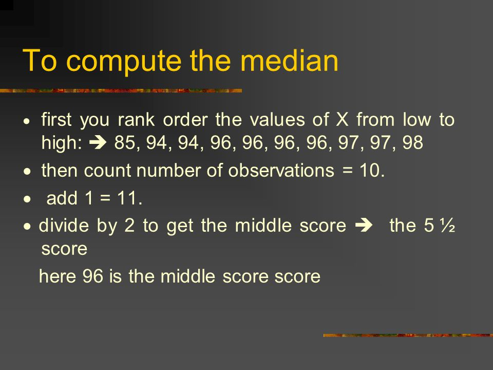 To compute the median · then count number of observations = 10.