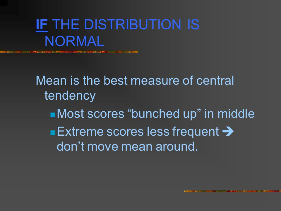 IF THE DISTRIBUTION IS NORMAL