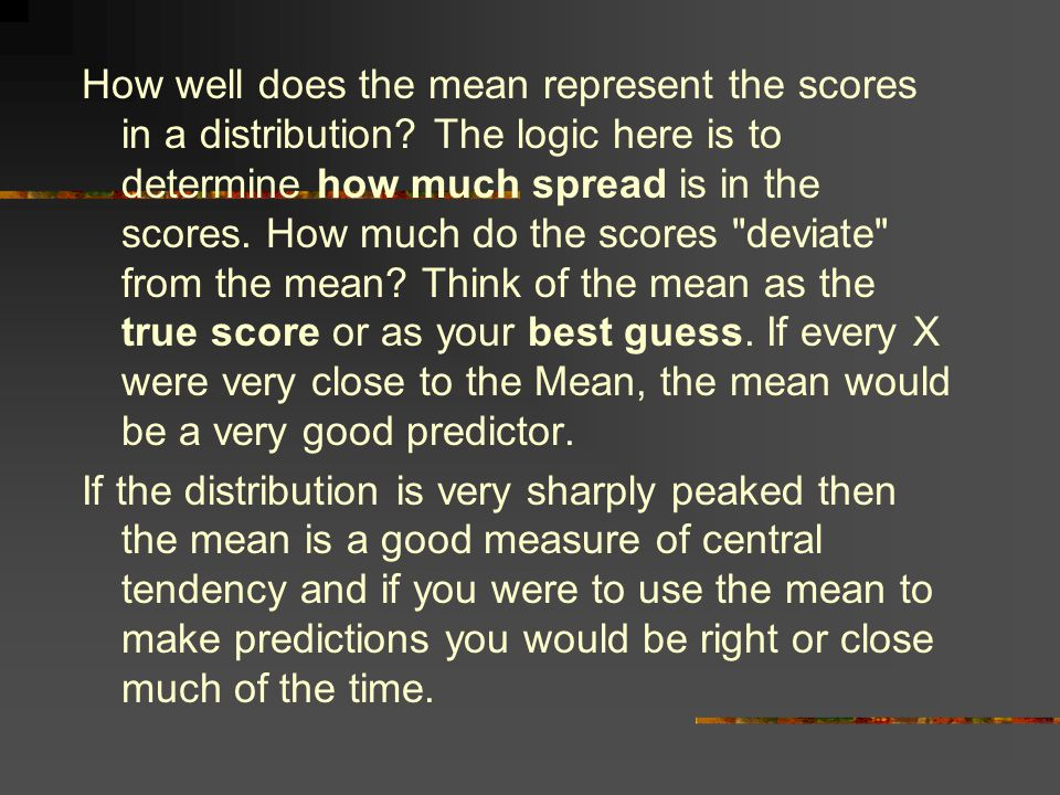 How well does the mean represent the scores in a distribution