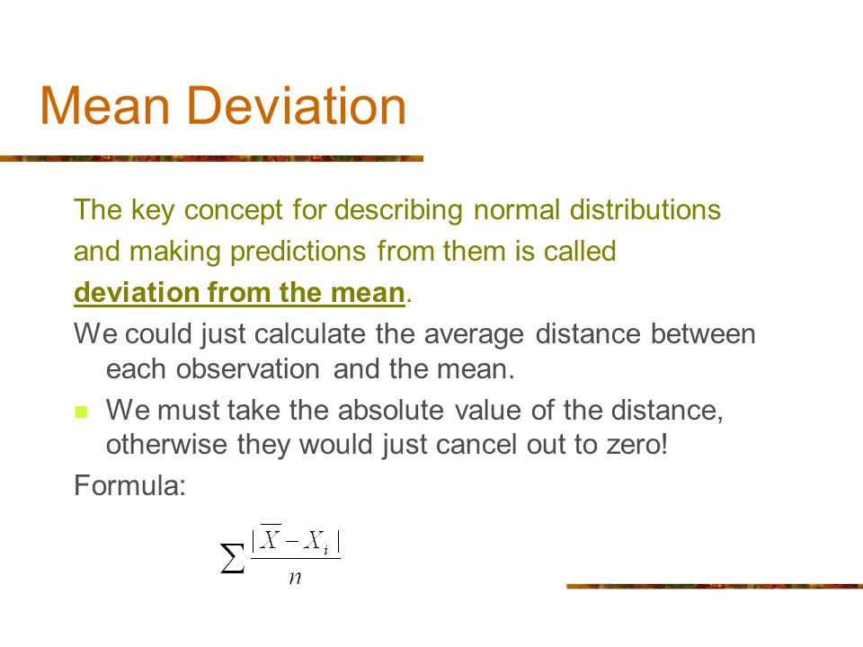 Mean Deviation The key concept for describing normal distributions