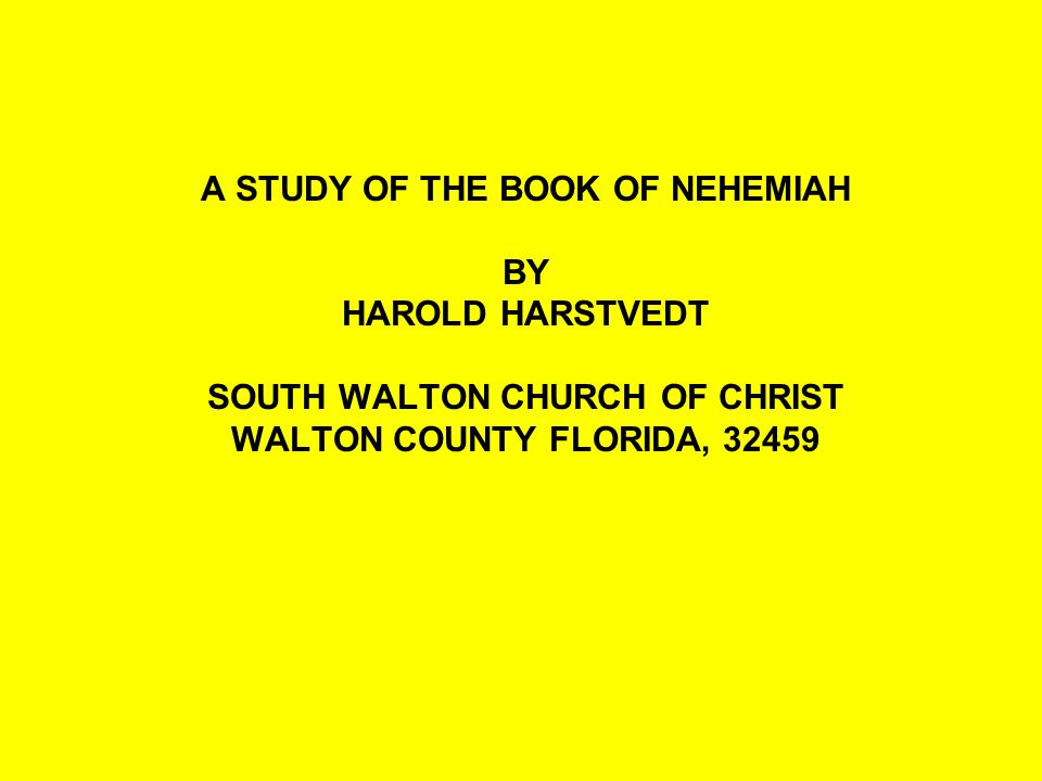 A STUDY OF THE BOOK OF NEHEMIAH SOUTH WALTON CHURCH OF CHRIST