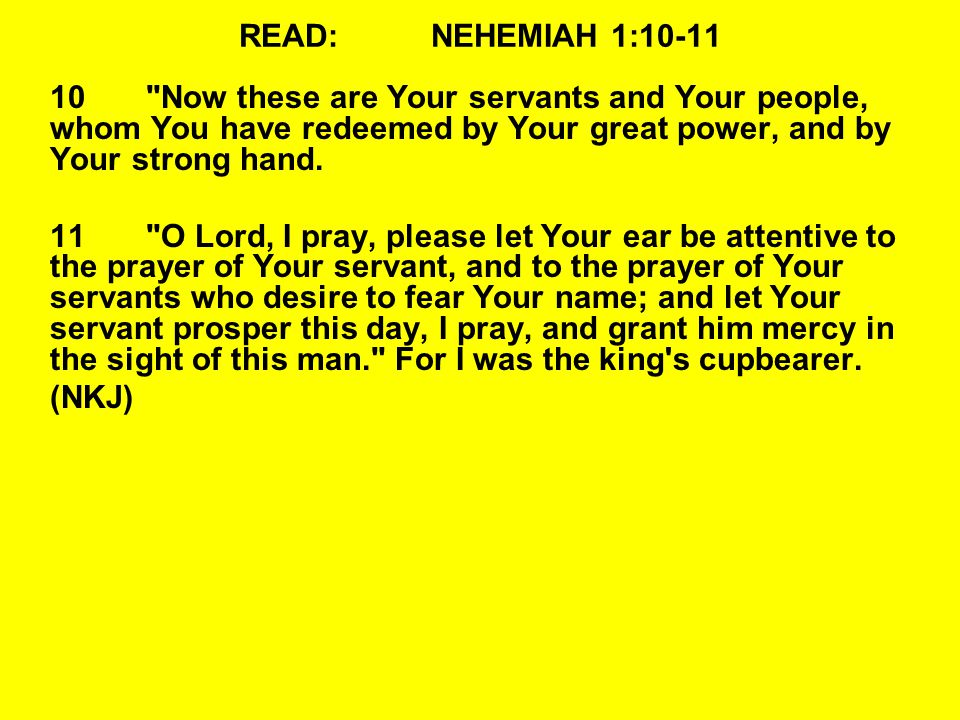 READ: NEHEMIAH 1: Now these are Your servants and Your people, whom You have redeemed by Your great power, and by Your strong hand.