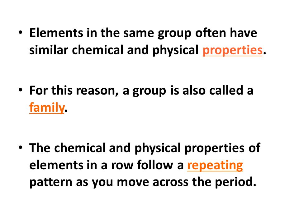 Elements in the same group often have similar chemical and physical properties.