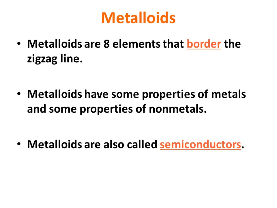 Metalloids Metalloids are 8 elements that border the zigzag line.
