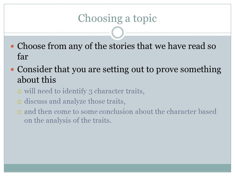 Choosing a topic Choose from any of the stories that we have read so far. Consider that you are setting out to prove something about this.