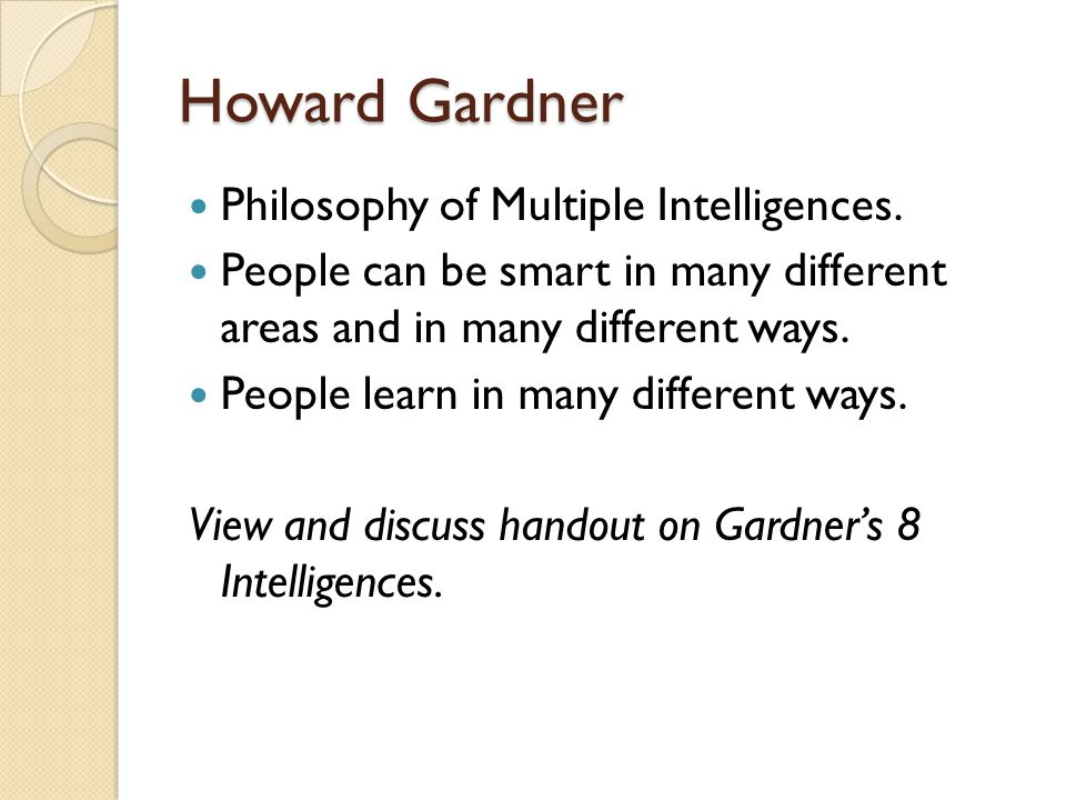 Howard Gardner Philosophy of Multiple Intelligences.