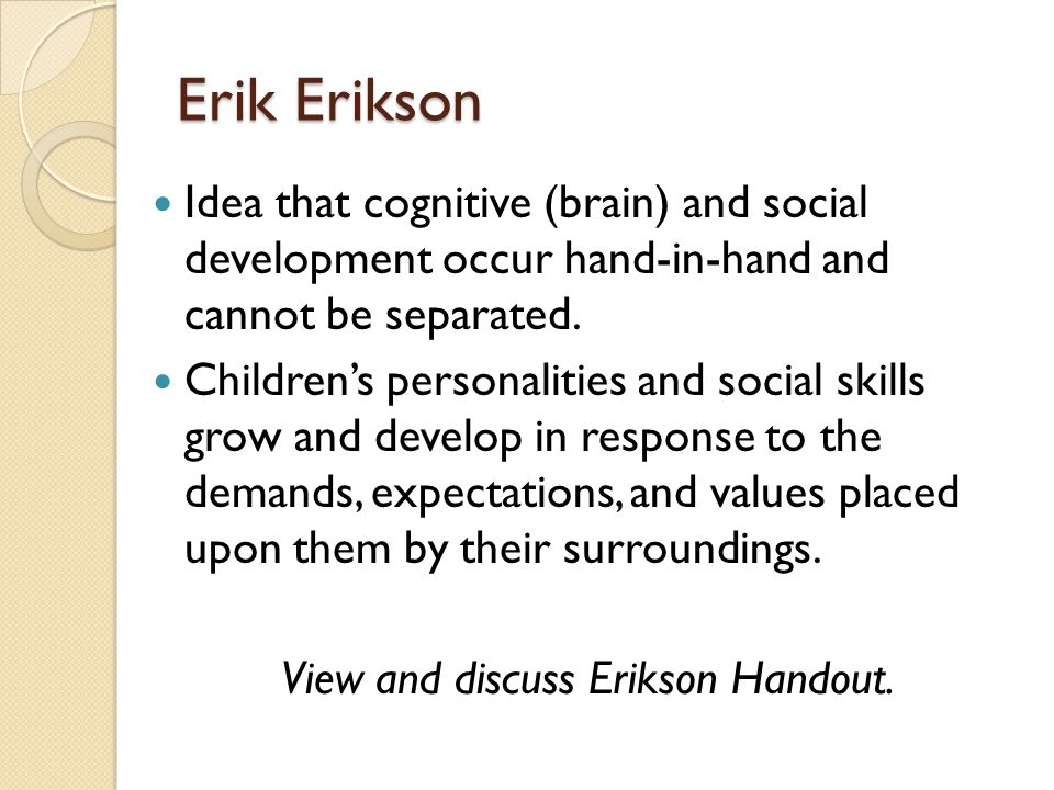 View and discuss Erikson Handout.