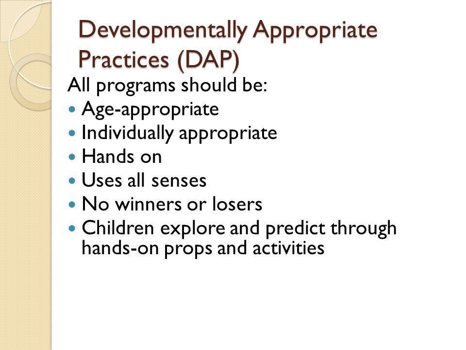 Developmentally Appropriate Practices (DAP)