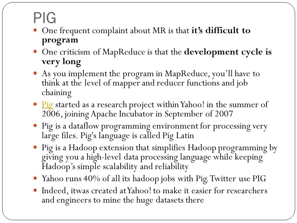 PIG One frequent complaint about MR is that it's difficult to program