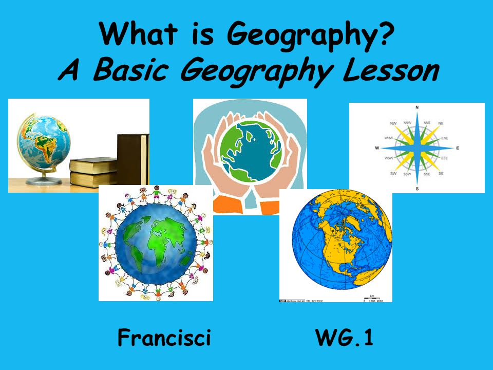 What is Geography A Basic Geography Lesson