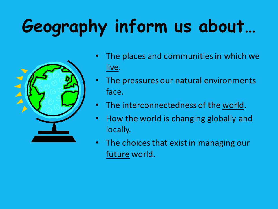 Geography inform us about…