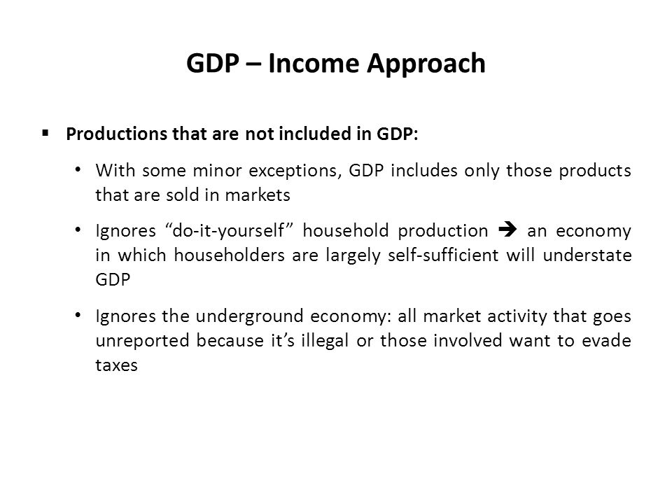 GDP – Income Approach Productions that are not included in GDP: