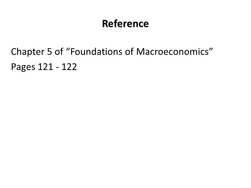 Reference Chapter 5 of Foundations of Macroeconomics Pages