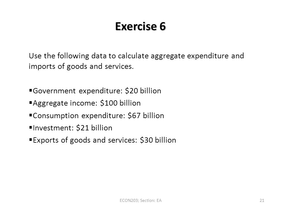 Exercise 6 Use the following data to calculate aggregate expenditure and imports of goods and services.