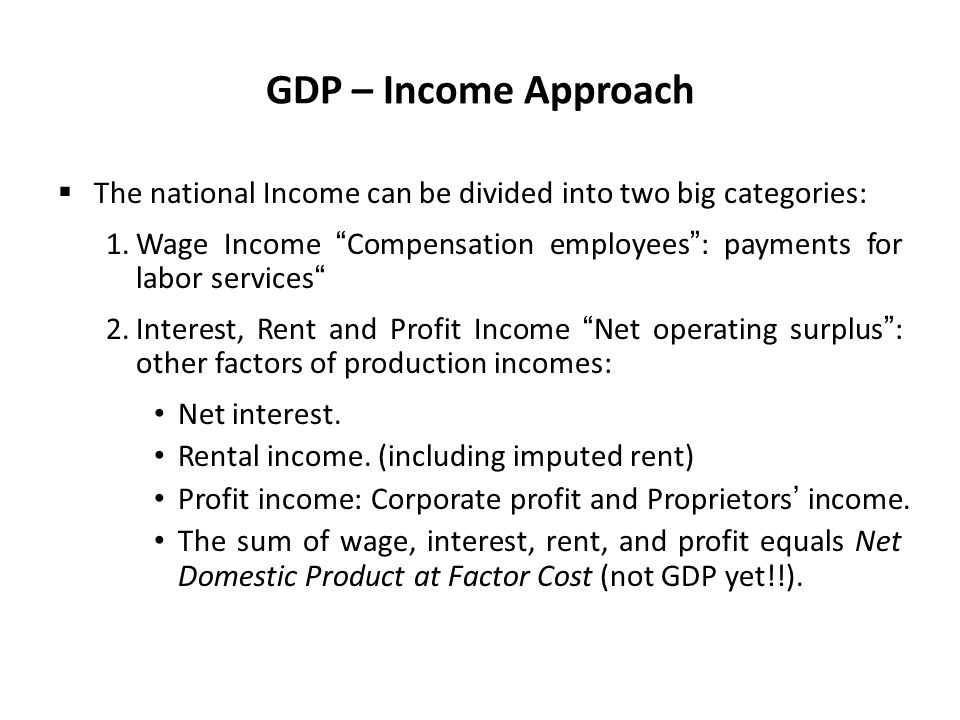 GDP – Income Approach The national Income can be divided into two big categories: