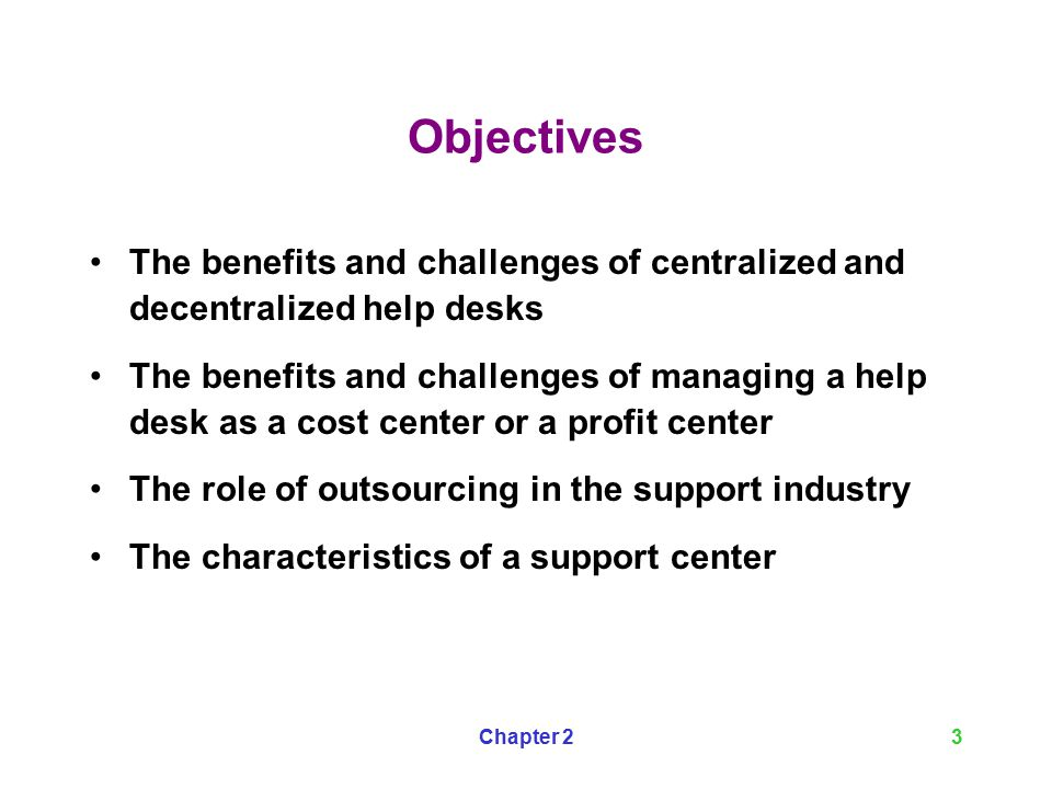 Objectives The Benefits And Challenges Of Centralized Decentralized Help Desks