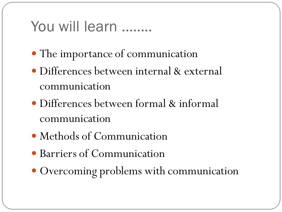 You will learn …….. The importance of communication