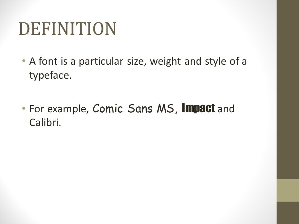DEFINITION A font is a particular size, weight and style of