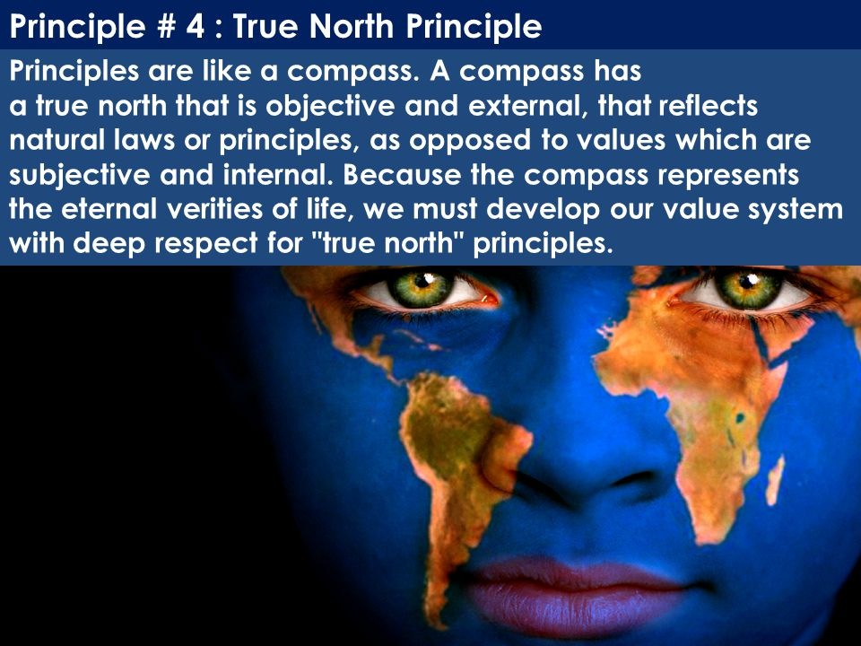 Principle # 4 : True North Principle