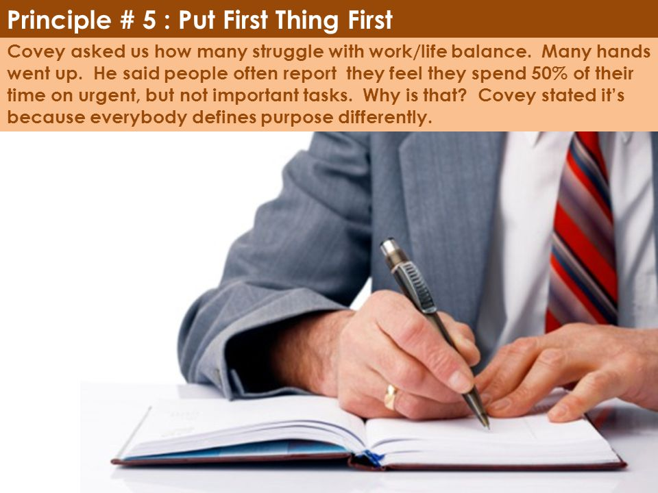 Principle # 5 : Put First Thing First
