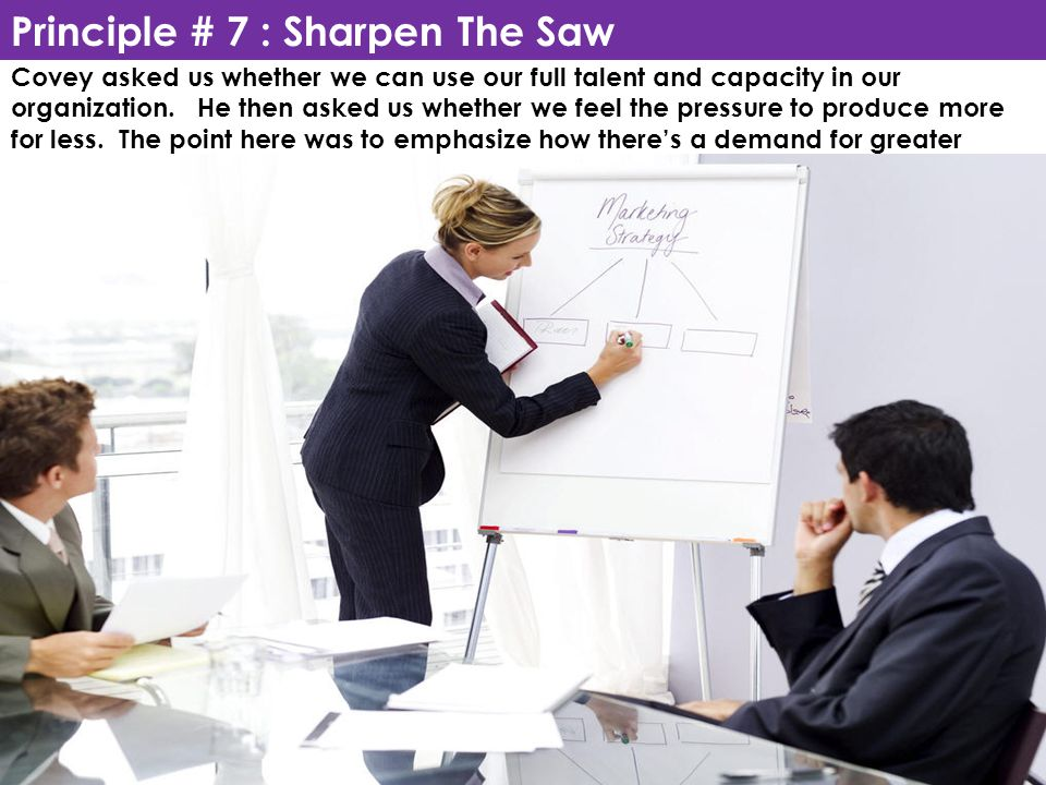 Principle # 7 : Sharpen The Saw