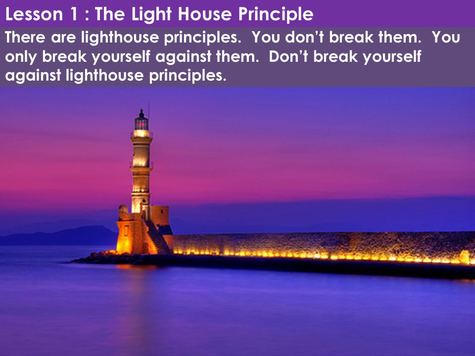 Lesson 1 : The Light House Principle