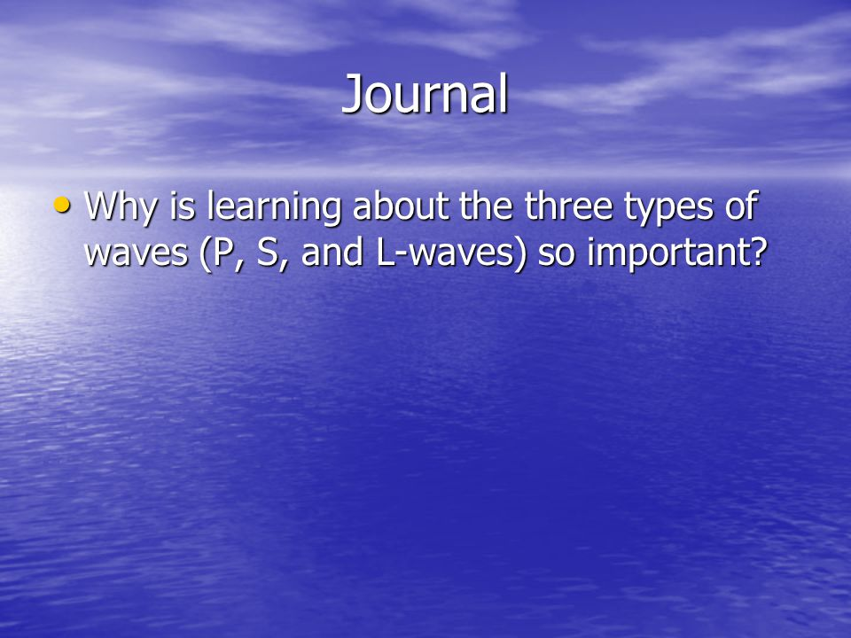 Journal Why is learning about the three types of waves (P, S, and L-waves) so important