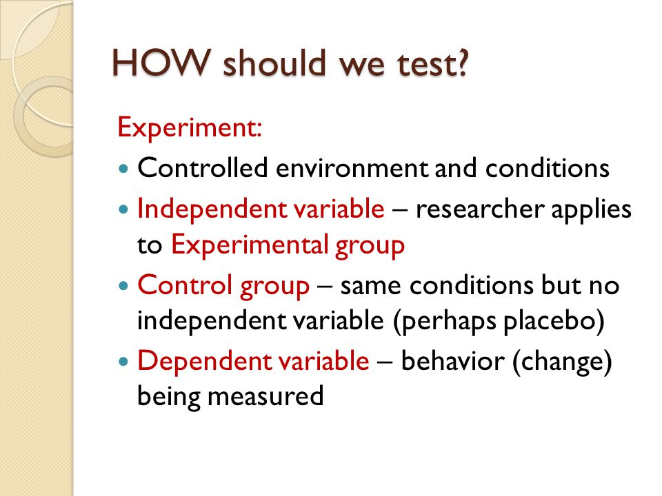 HOW should we test Experiment: Controlled environment and conditions