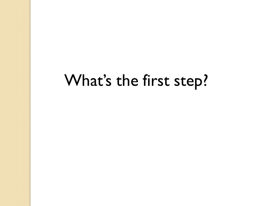What's the first step
