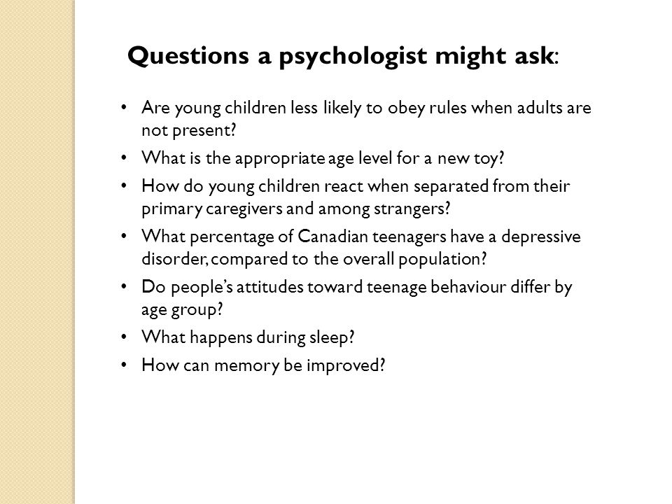 Questions a psychologist might ask: