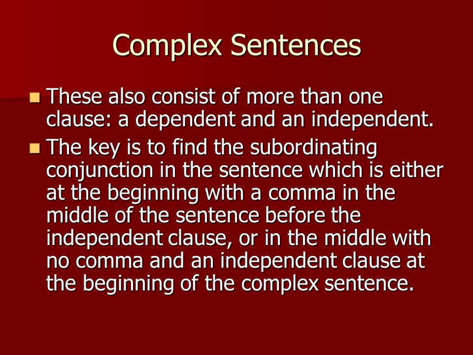 Complex Sentences These also consist of more than one clause: a dependent and an independent.