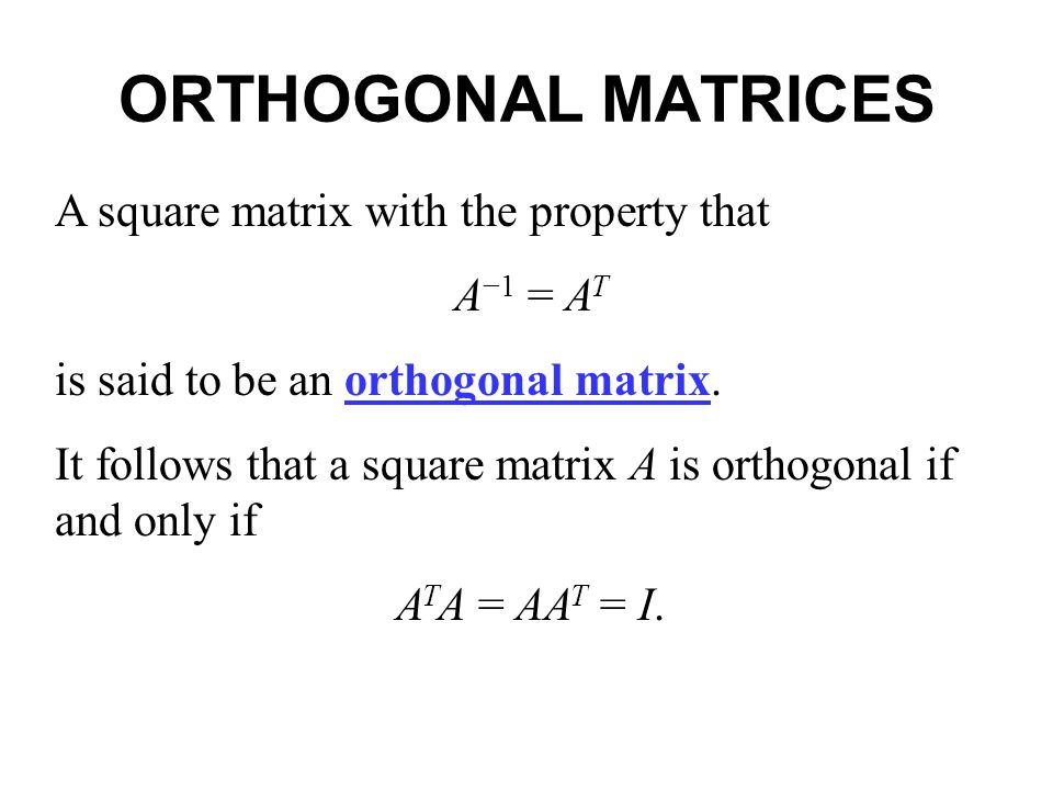 ORTHOGONAL MATRICES A square matrix with the property that A−1 = AT