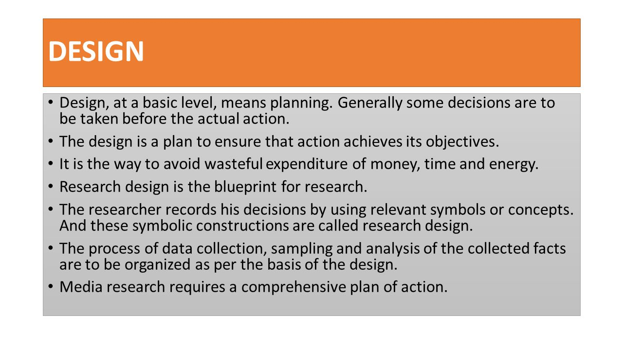 DESIGN Design, at a basic level, means planning. Generally some decisions are to be taken before the actual action.