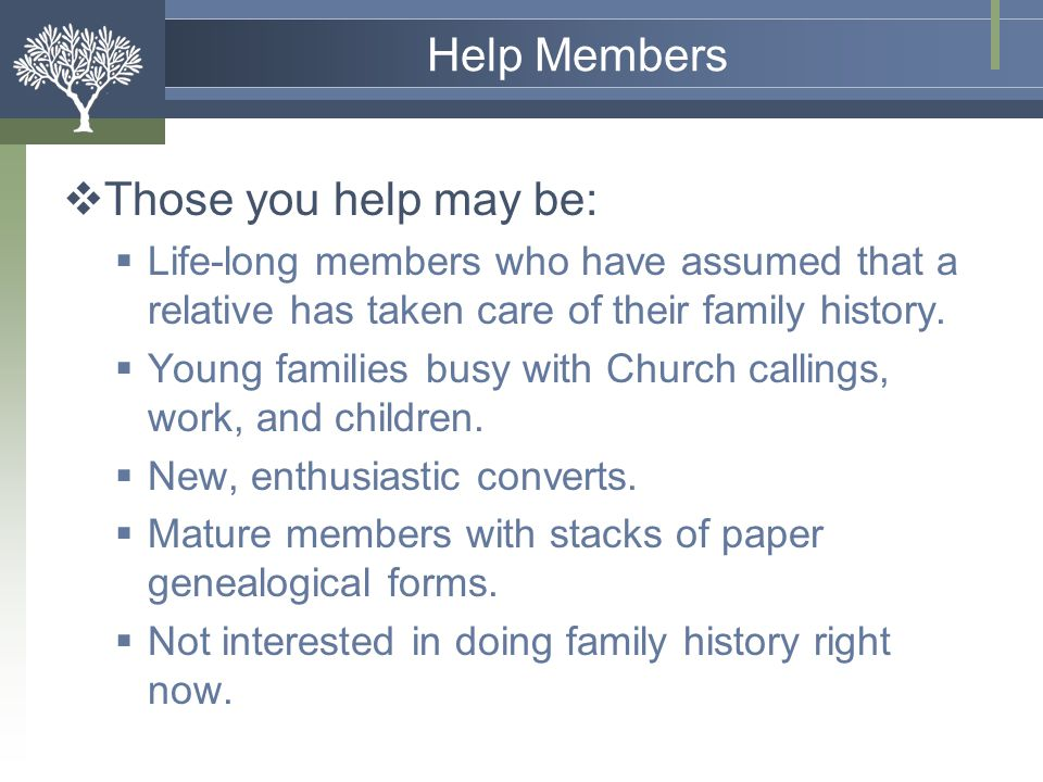 Help Members Those you help may be: