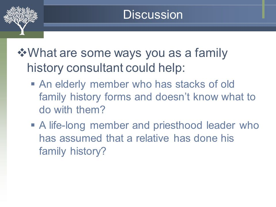 What are some ways you as a family history consultant could help: