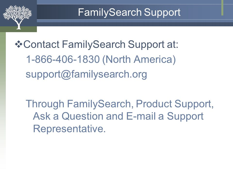 FamilySearch Support Contact FamilySearch Support at: (North America)