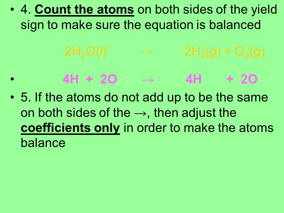 4. Count the atoms on both sides of the yield sign to make sure the equation is balanced