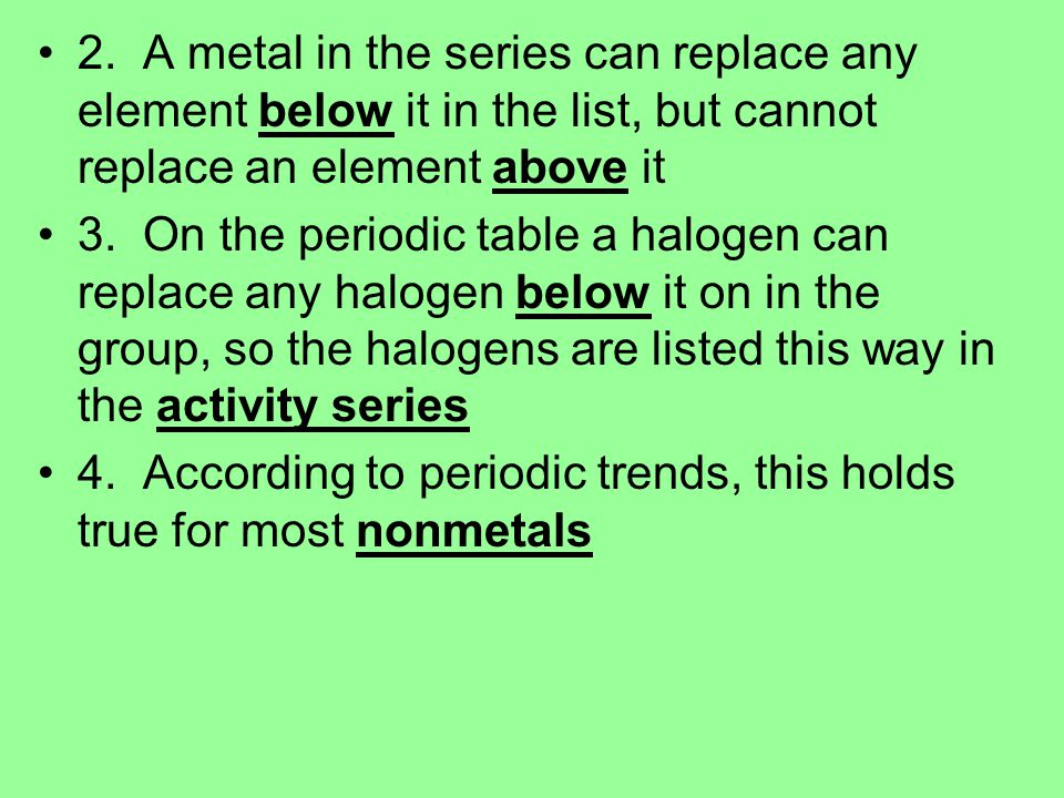 2. A metal in the series can replace any element below it in the list, but cannot replace an element above it