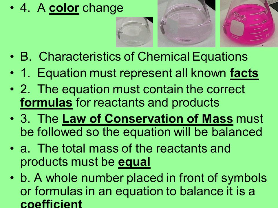 4. A color change B. Characteristics of Chemical Equations. 1. Equation must represent all known facts.